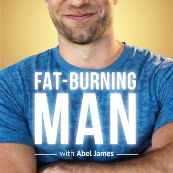 The Fat-Burning Man Show with Abel James: Real Food, Real Results podcast artwork