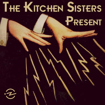 The Kitchen Sisters Present podcast artwork