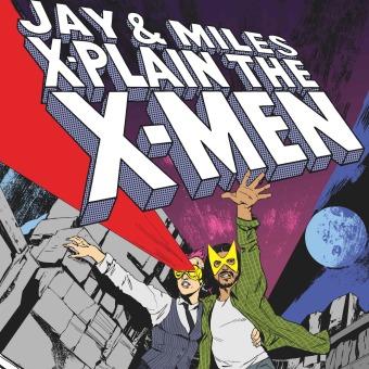 Jay & Miles X-Plain the X-Men podcast artwork