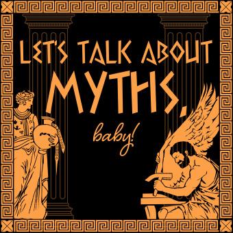 Let's Talk About Myths, Baby! A Greek & Roman Mythology Podcast podcast artwork