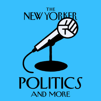 The New Yorker: Politics and More podcast artwork