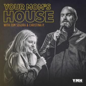 Your Mom's House with Christina P. and Tom Segura podcast artwork
