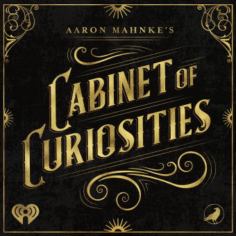 Aaron Mahnke's Cabinet of Curiosities podcast artwork