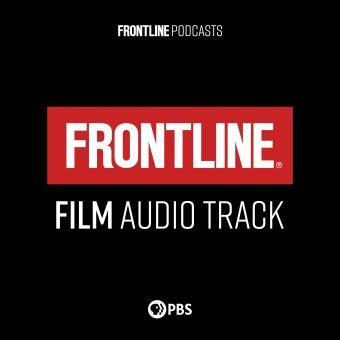 FRONTLINE: Film Audio Track | PBS podcast artwork
