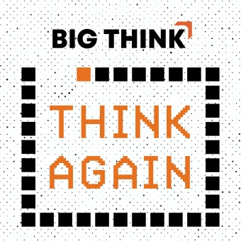 Think Again – a Big Think Podcast podcast artwork