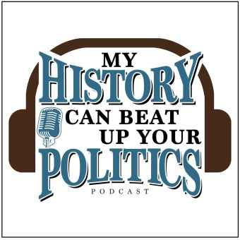 My History Can Beat Up Your Politics podcast artwork