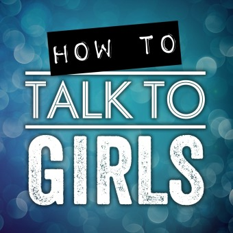 How To Talk To Girls Podcast podcast artwork