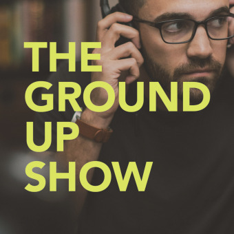 The Ground Up Show podcast artwork