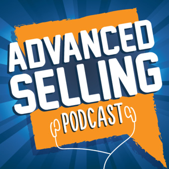 The Advanced Selling Podcast podcast artwork
