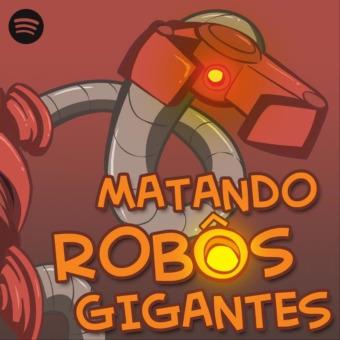 Matando Robôs Gigantes podcast artwork