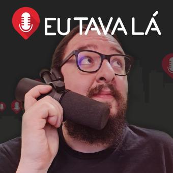 Eu tava lá podcast artwork