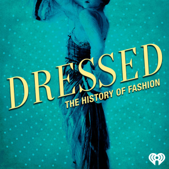 Dressed: The History of Fashion podcast artwork