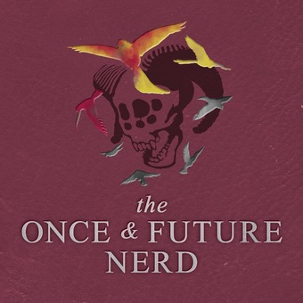 The Once And Future Nerd podcast artwork
