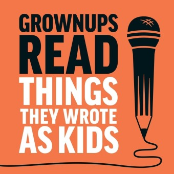 Grownups Read Things They Wrote as Kids podcast artwork