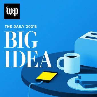 The Daily 202's Big Idea podcast artwork