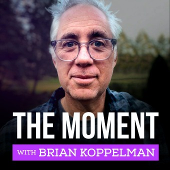 The Moment with Brian Koppelman podcast artwork