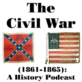 The Civil War (1861-1865): A History Podcast podcast artwork
