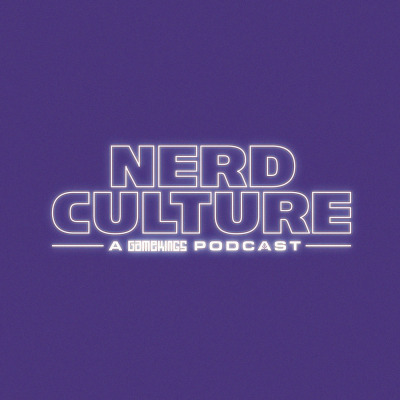 Nerd Culture - A Gamekings Podcast