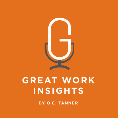 Great Work Insights Podcast Presented by O.C. Tanner: Corporate Culture | Leadership | Appreciation | Engagement