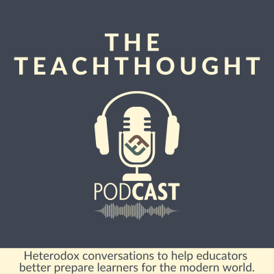 The TeachThought Podcast