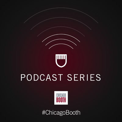 University of Chicago Booth School of Business Podcast Series