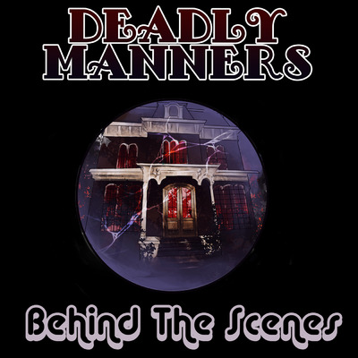 Deadly Manners: Behind the Scenes