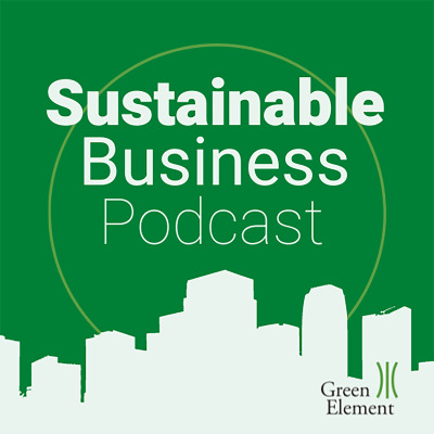 The Green Element: Sustainable Business Podcast