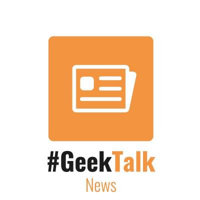 #GeekTalk Podcast - News