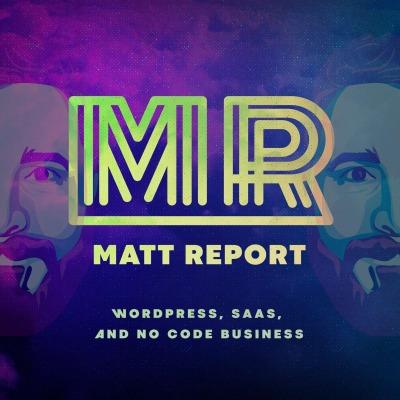 Matt Report - A WordPress podcast for digital business owners
