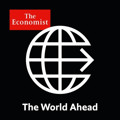 The world ahead from Economist Radio