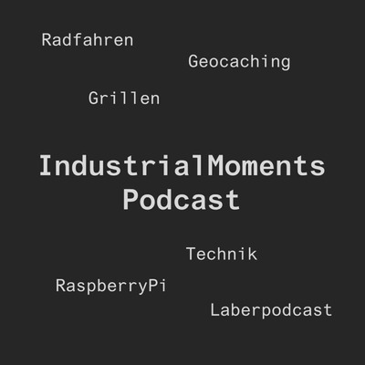 IndustrialMoments Podcast (IndustrialMoments Laberpodcast)