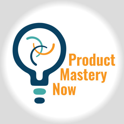 Product Mastery Now for Product Managers, Innovators, and Leaders