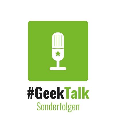 #GeekTalk Podcast - Sonderfolgen