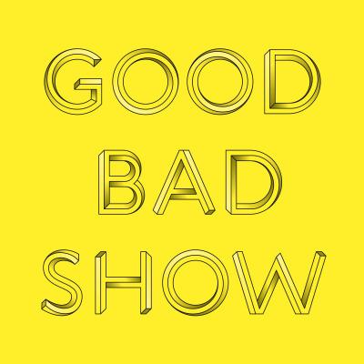 Good Bad Show